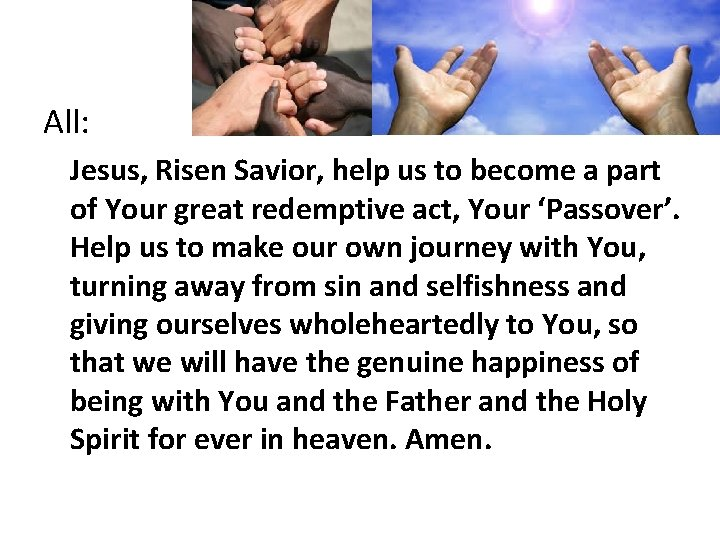 All: Jesus, Risen Savior, help us to become a part of Your great redemptive