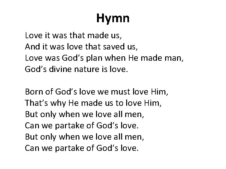 Hymn Love it was that made us, And it was love that saved us,