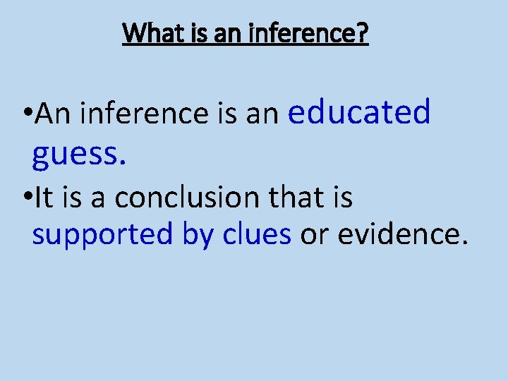 What is an inference? • An inference is an educated guess. • It is
