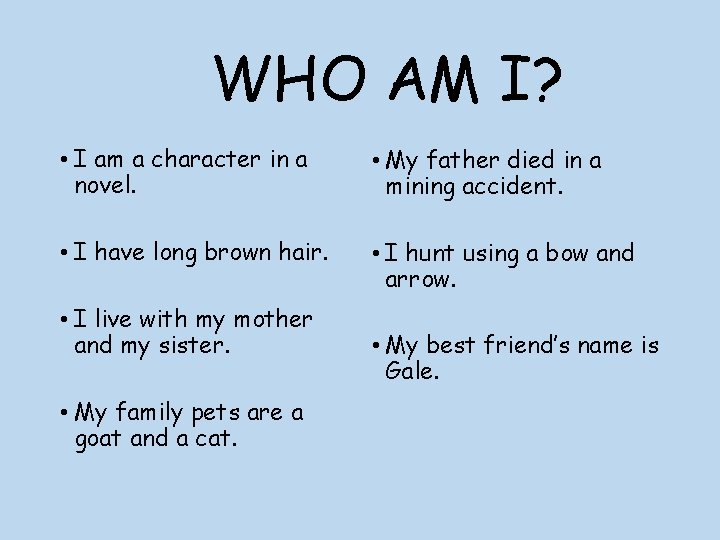 WHO AM I? • I am a character in a novel. • My father