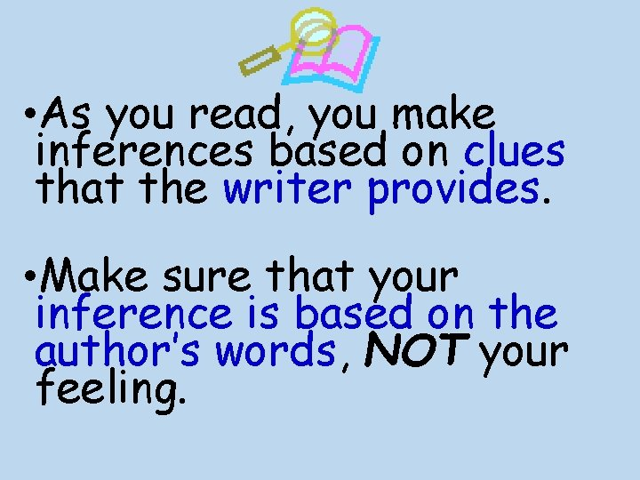 • As you read, you make inferences based on clues that the writer