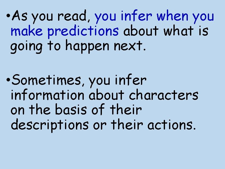 • As you read, you infer when you make predictions about what is