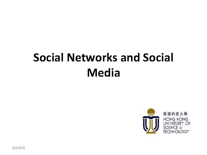 Social Networks and Social Media 3/4/2021