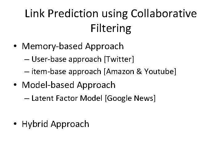 Link Prediction using Collaborative Filtering • Memory-based Approach – User-base approach [Twitter] – item-base