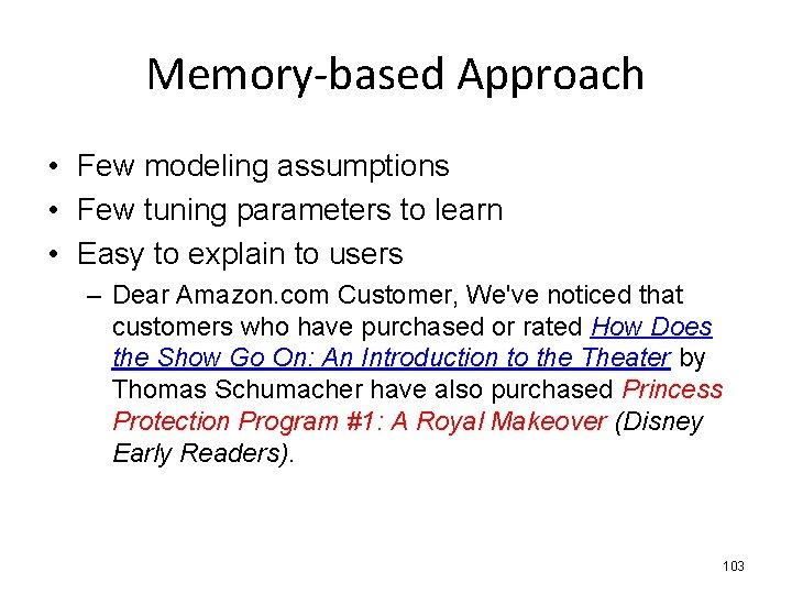 Memory-based Approach • Few modeling assumptions • Few tuning parameters to learn • Easy
