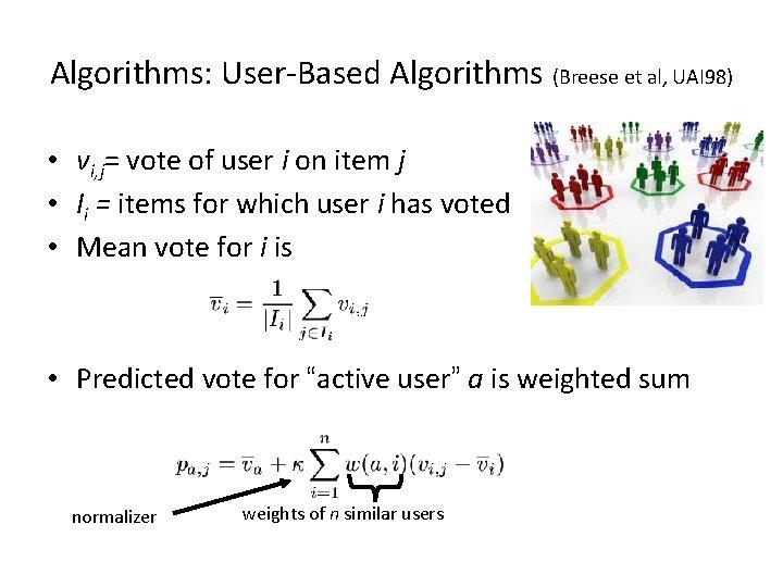Algorithms: User-Based Algorithms (Breese et al, UAI 98) • vi, j= vote of user