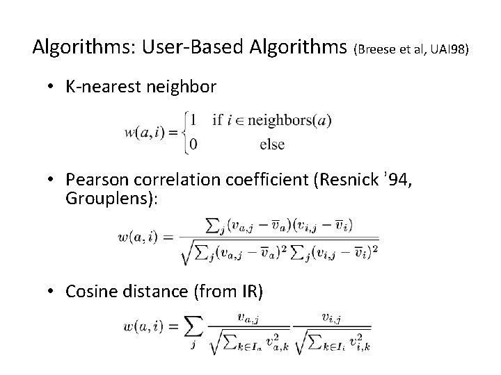 Algorithms: User-Based Algorithms (Breese et al, UAI 98) • K-nearest neighbor • Pearson correlation