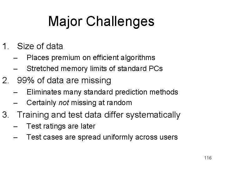 Major Challenges 1. Size of data – – Places premium on efficient algorithms Stretched