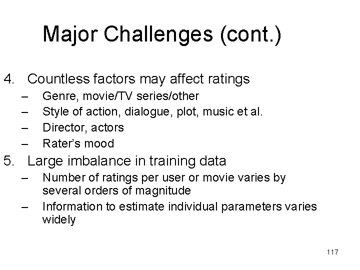 Major Challenges (cont. ) 4. Countless factors may affect ratings – – Genre, movie/TV