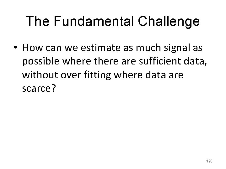 The Fundamental Challenge • How can we estimate as much signal as possible where