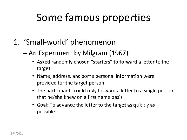 Some famous properties 1. 'Small-world' phenomenon – An Experiment by Milgram (1967) • Asked