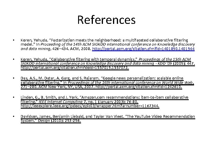"""References • Koren, Yehuda. """"Factorization meets the neighborhood: a multifaceted collaborative filtering model. """""""