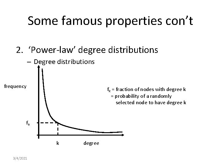 Some famous properties con't 2. 'Power-law' degree distributions – Degree distributions frequency fk =