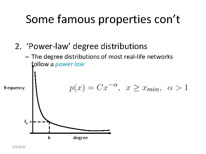 Some famous properties con't 2. 'Power-law' degree distributions – The degree distributions of most