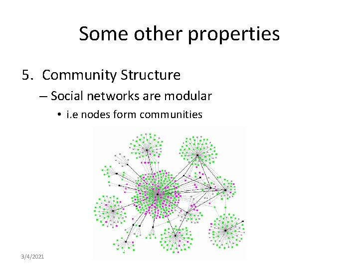 Some other properties 5. Community Structure – Social networks are modular • i. e