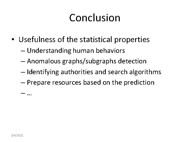 Conclusion • Usefulness of the statistical properties – Understanding human behaviors – Anomalous graphs/subgraphs