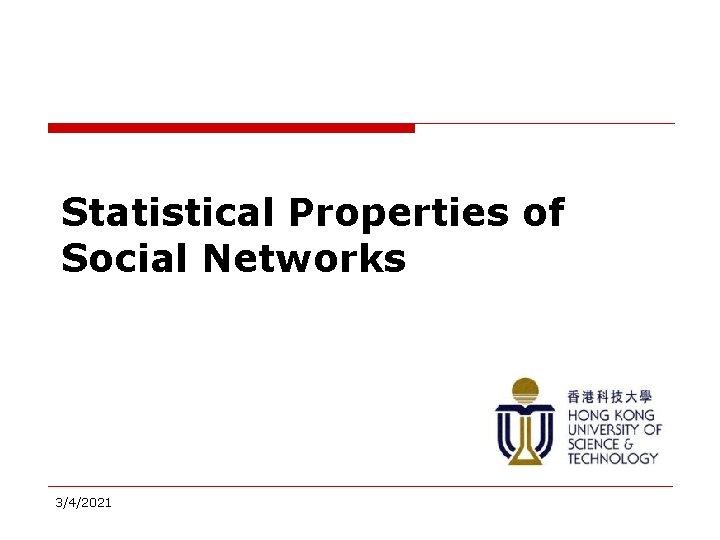 Statistical Properties of Social Networks 3/4/2021