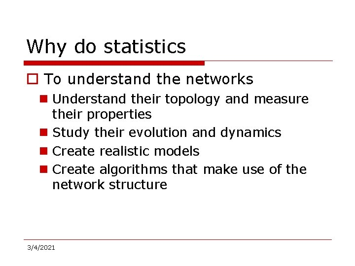Why do statistics o To understand the networks n Understand their topology and measure
