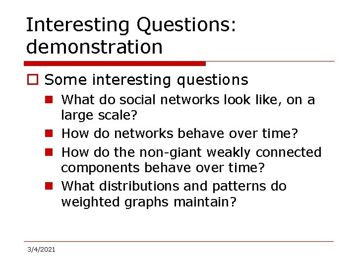 Interesting Questions: demonstration o Some interesting questions n What do social networks look like,