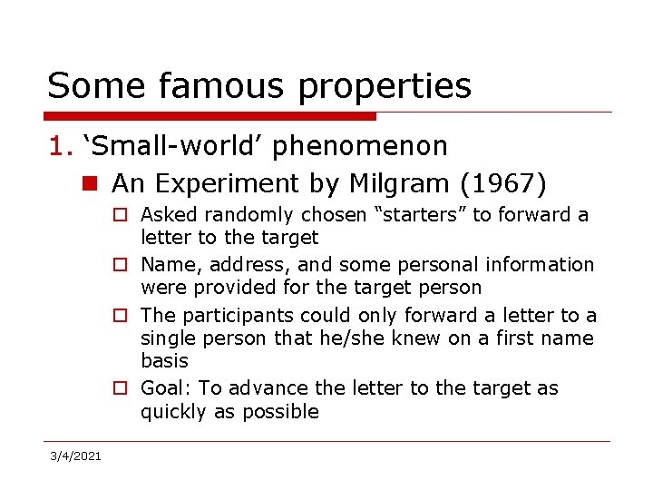 Some famous properties 1. 'Small-world' phenomenon n An Experiment by Milgram (1967) o Asked