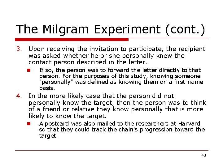 The Milgram Experiment (cont. ) 3. Upon receiving the invitation to participate, the recipient