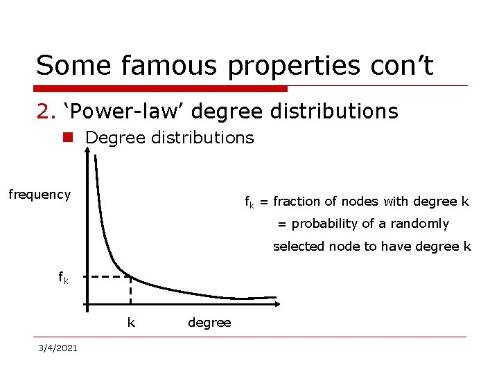 Some famous properties con't 2. 'Power-law' degree distributions n Degree distributions frequency fk =