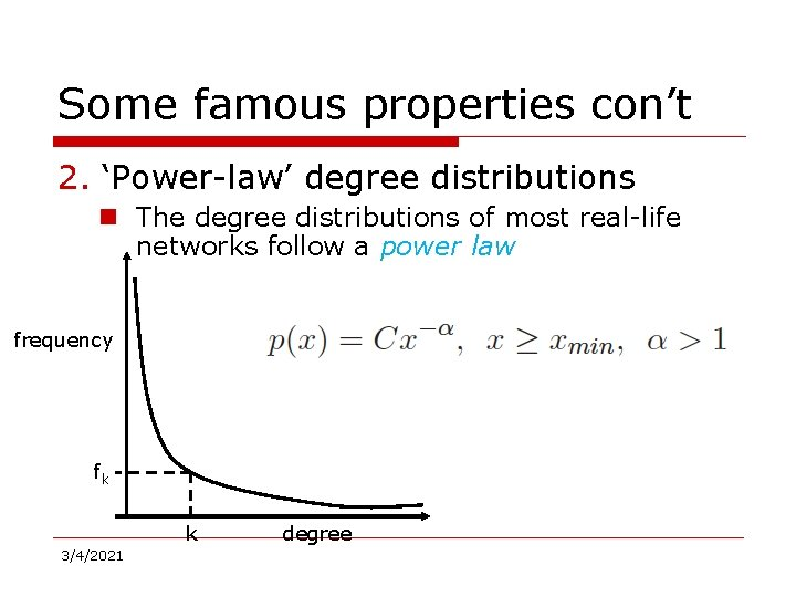 Some famous properties con't 2. 'Power-law' degree distributions n The degree distributions of most