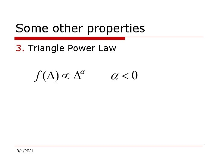 Some other properties 3. Triangle Power Law 3/4/2021