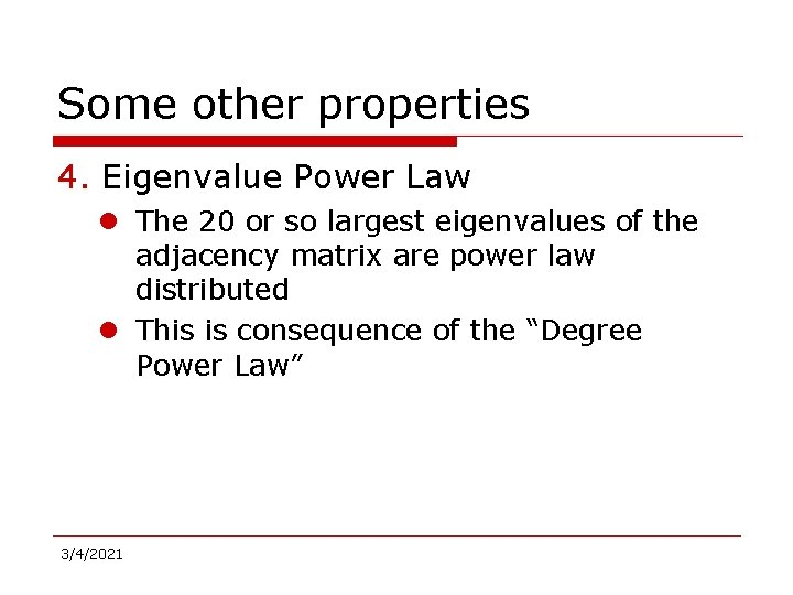 Some other properties 4. Eigenvalue Power Law l The 20 or so largest eigenvalues