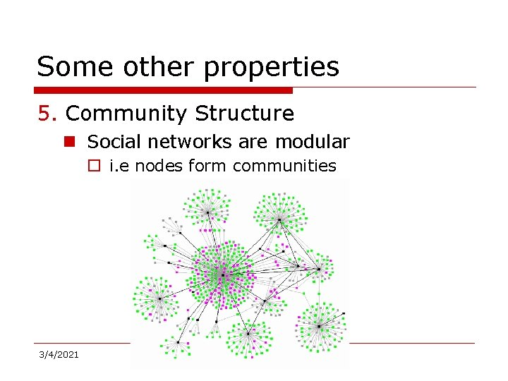 Some other properties 5. Community Structure n Social networks are modular o i. e