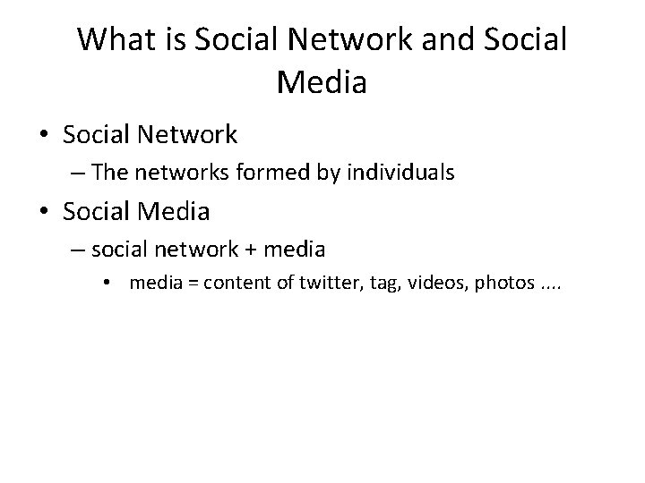 What is Social Network and Social Media • Social Network – The networks formed