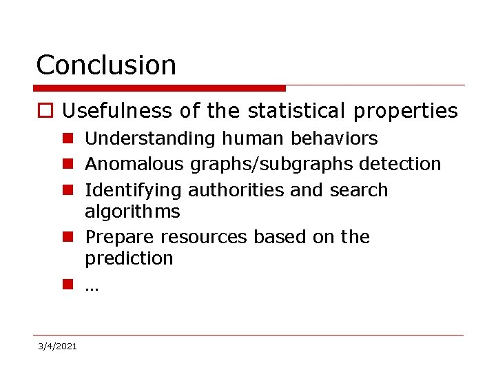 Conclusion o Usefulness of the statistical properties n Understanding human behaviors n Anomalous graphs/subgraphs