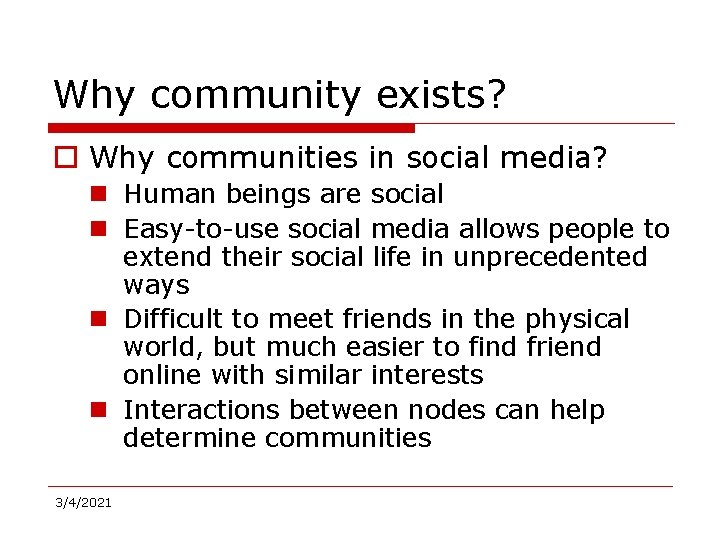 Why community exists? o Why communities in social media? n Human beings are social