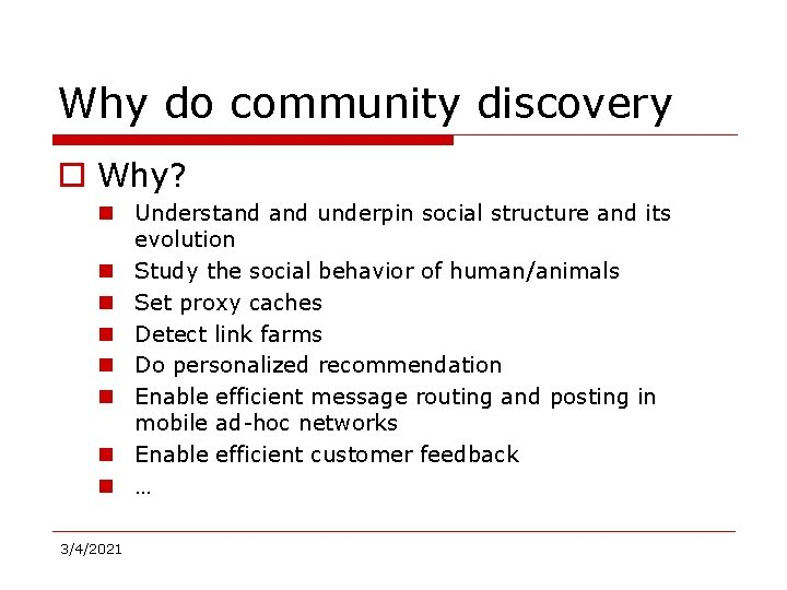 Why do community discovery o Why? n Understand underpin social structure and its evolution