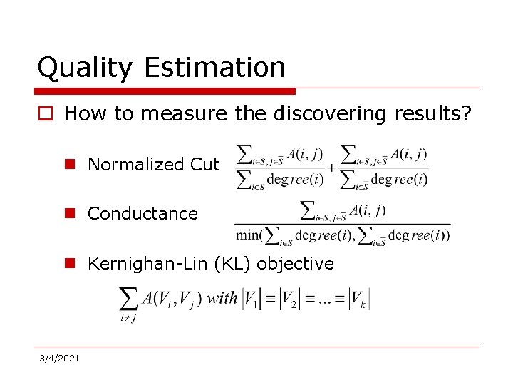 Quality Estimation o How to measure the discovering results? n Normalized Cut n Conductance