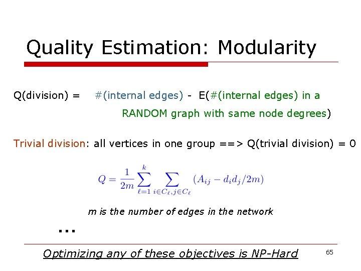 Quality Estimation: Modularity Q(division) = #(internal edges) - E(#(internal edges) in a RANDOM graph