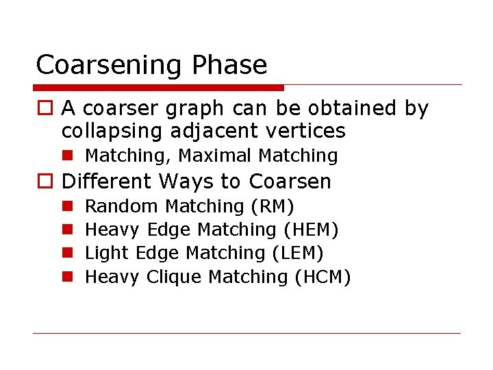Coarsening Phase o A coarser graph can be obtained by collapsing adjacent vertices n