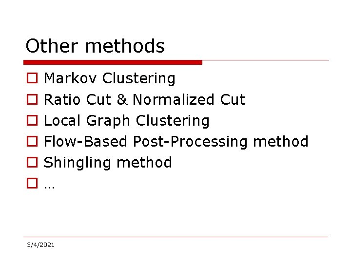 Other methods o o o Markov Clustering Ratio Cut & Normalized Cut Local Graph