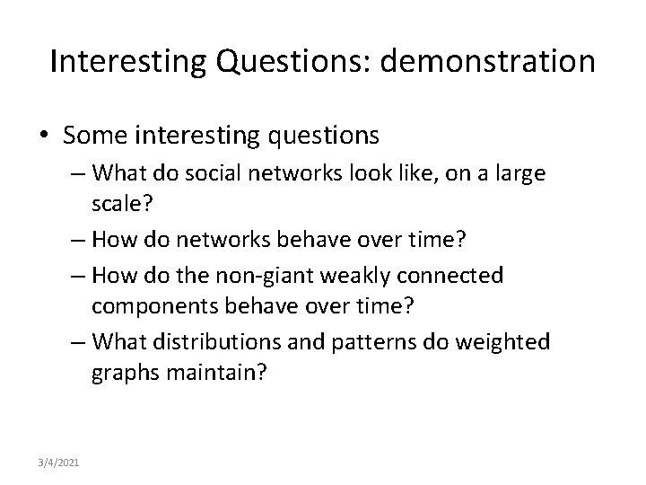 Interesting Questions: demonstration • Some interesting questions – What do social networks look like,