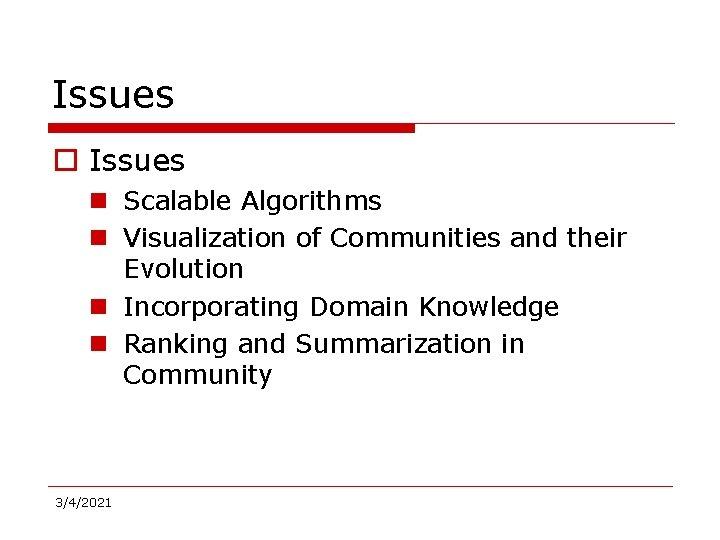 Issues o Issues n Scalable Algorithms n Visualization of Communities and their Evolution n