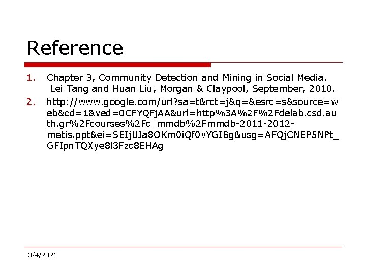 Reference 1. 2. Chapter 3, Community Detection and Mining in Social Media. Lei Tang