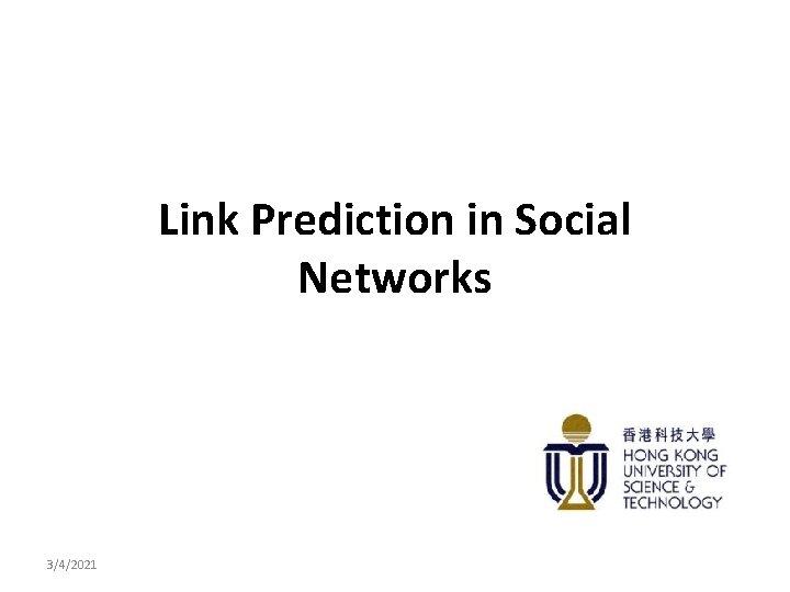 Link Prediction in Social Networks 3/4/2021