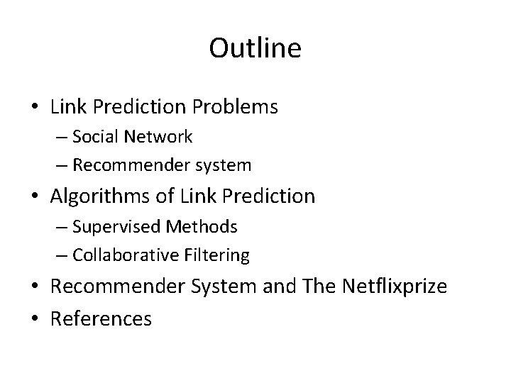 Outline • Link Prediction Problems – Social Network – Recommender system • Algorithms of