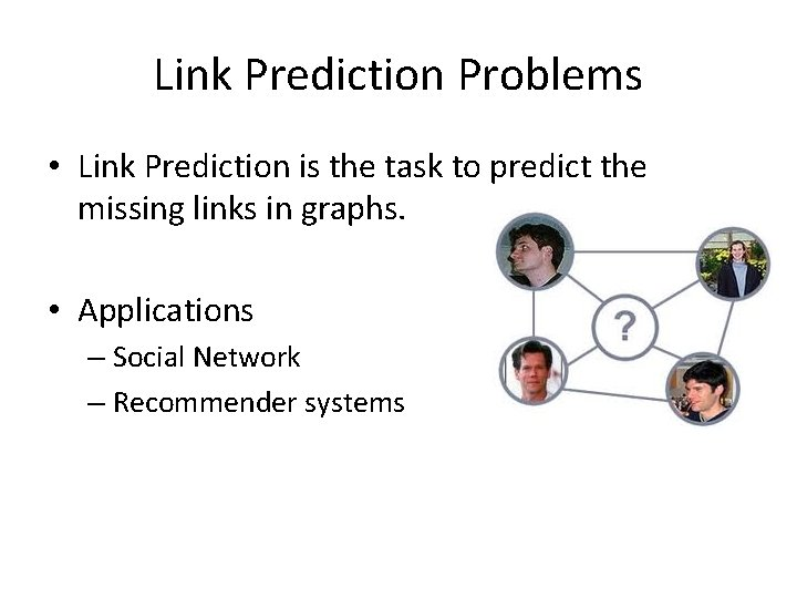 Link Prediction Problems • Link Prediction is the task to predict the missing links