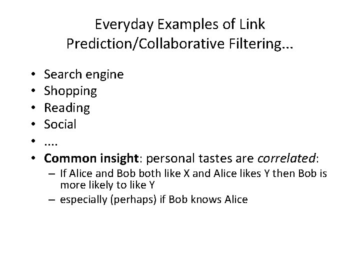Everyday Examples of Link Prediction/Collaborative Filtering. . . • • • Search engine Shopping