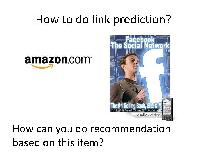 How to do link prediction? How can you do recommendation based on this item?