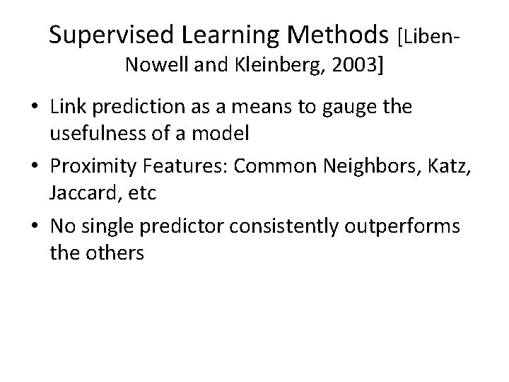 Supervised Learning Methods [Liben. Nowell and Kleinberg, 2003] • Link prediction as a means