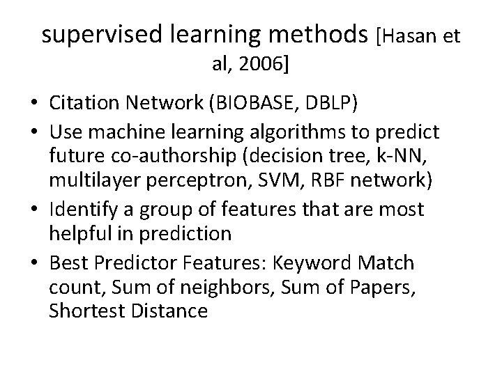 supervised learning methods [Hasan et al, 2006] • Citation Network (BIOBASE, DBLP) • Use