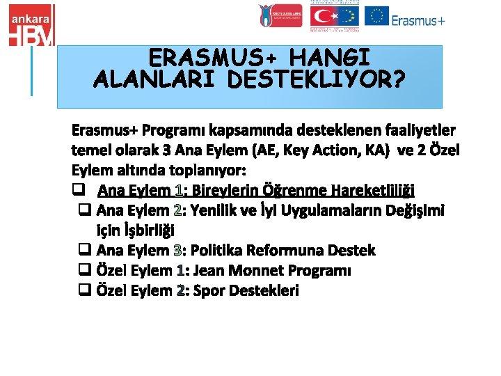 ERASMUS+ HANGI ALANLARI DESTEKLIYOR? Erasmus+ Programı kapsamında desteklenen faaliyetler temel olarak 3 Ana Eylem
