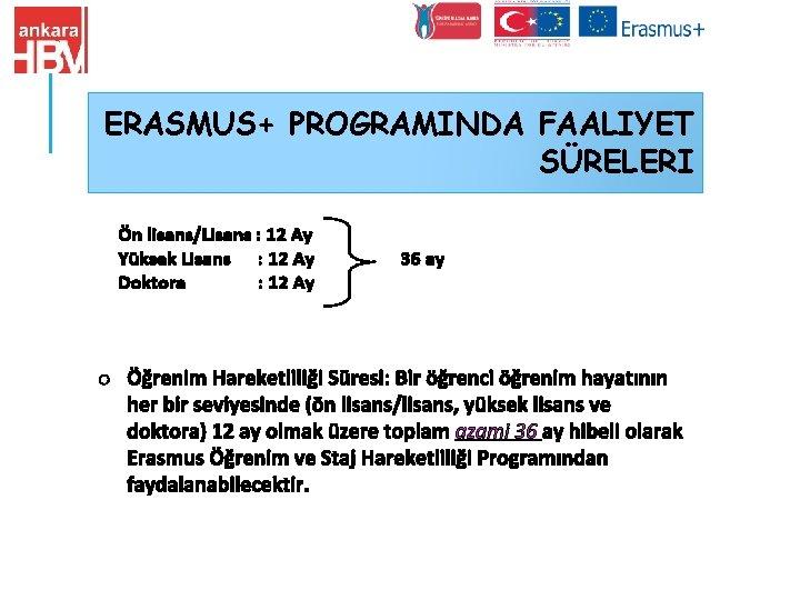 ERASMUS+ PROGRAMINDA FAALIYET SÜRELERI Ön lisans/Lisans : 12 Ay Yüksek Lisans : 12 Ay